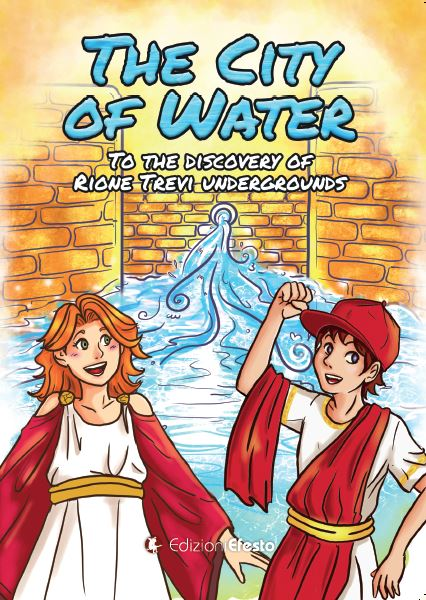 Copertina di The City of Water. To the discovery of Rione Trevi undergrounds