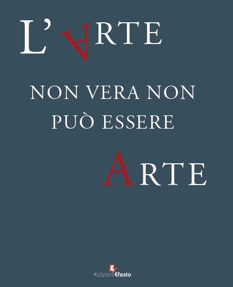 L' arte non vera non può essere arte.